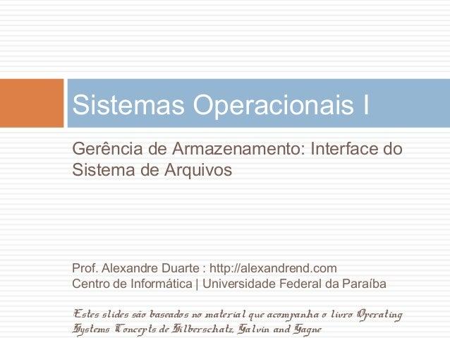 Sistemas Operacionais I Gerência de Armazenamento: Interface do Sistema de Arquivos Prof. Alexandre Duarte : http://alexan...