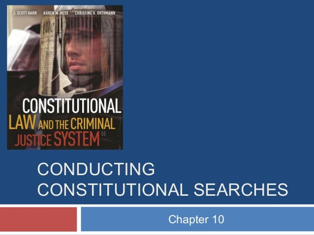 CONDUCTING CONSTITUTIONAL SEARCHES Chapter 10
