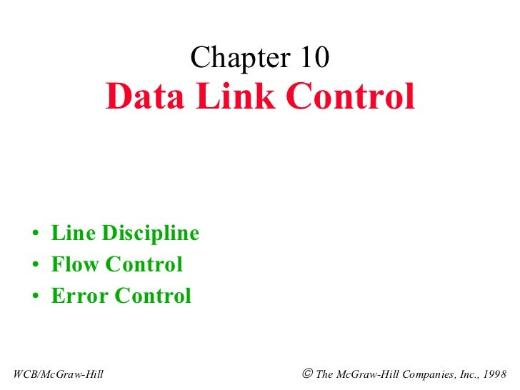 Chapter 10 Data Link Control <ul><li>Line Discipline </li></ul><ul><li>Flow Control </li></ul><ul><li>Error Control </li><...
