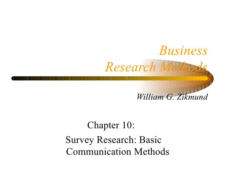 Business        Research Methods               William G. Zikmund     Chapter 10:Survey Research: BasicCommunication Methods