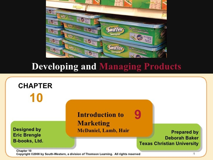 CHAPTER  10 Developing and  Managing Products Designed by Eric Brengle B-books, Ltd. Prepared by Deborah Baker Texas Chris...