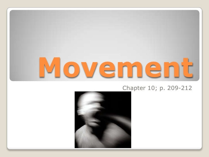 Movement<br />Chapter 10; p. 209-212<br />