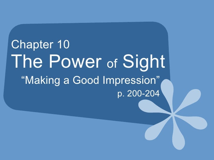 """Chapter 10 The Power  of  Sight """" Making a Good Impression"""" p. 200-204"""