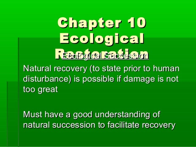 Chapter 10Chapter 10 EcologicalEcological RestorationRestorationEcological SuccessionEcological Succession Natural recover...