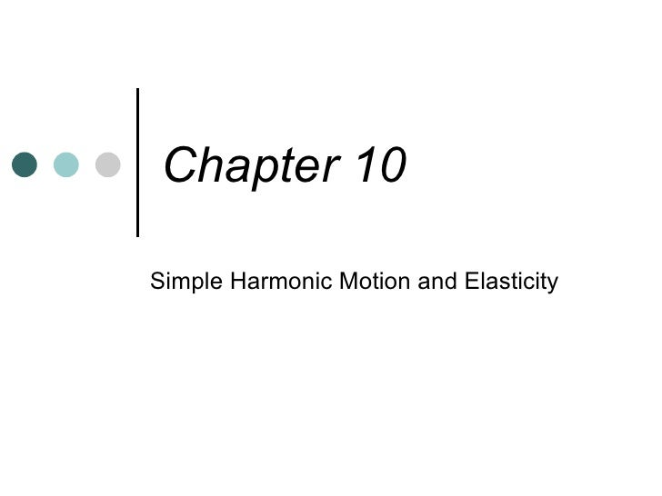 Chapter 10 Simple Harmonic Motion and Elasticity