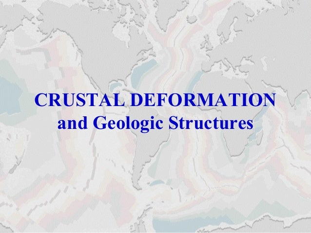 CRUSTAL DEFORMATION and Geologic Structures