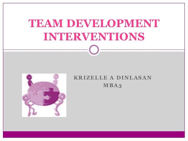 TEAM DEVELOPMENT  INTERVENTIONS     KRIZELLE A DINLASAN            MBA3