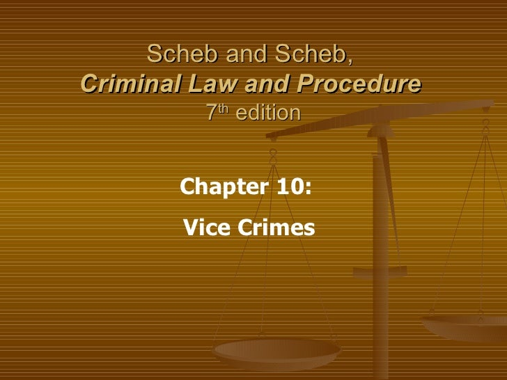 Scheb and Scheb,  Criminal Law and Procedure   7 th  edition Chapter 10:  Vice Crimes