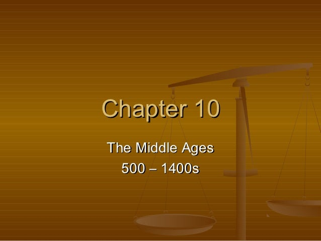 Chapter 10The Middle Ages  500 – 1400s