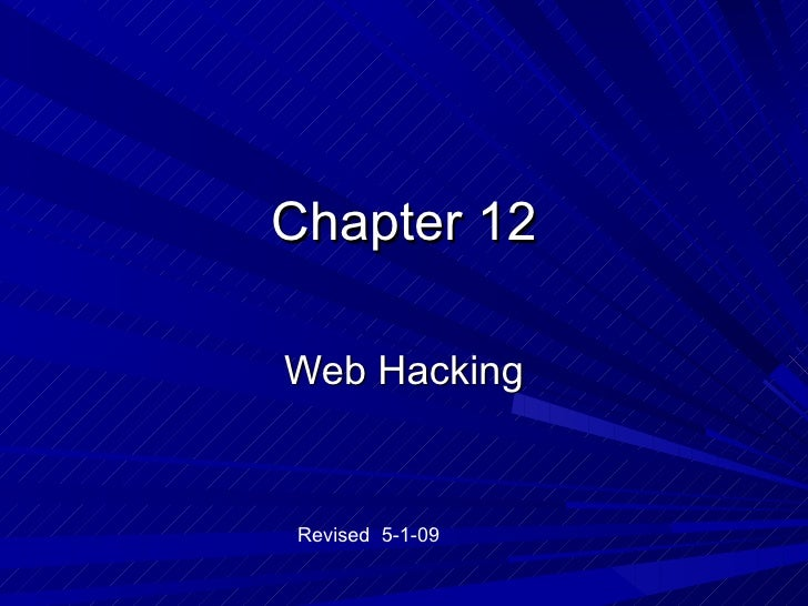 Chapter 12 Web Hacking Revised  5-1-09