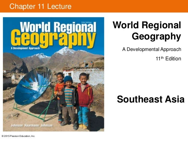 © 2015 Pearson Education, Inc. Chapter 11 Lecture World Regional Geography A Developmental Approach 11th Edition Southeast...
