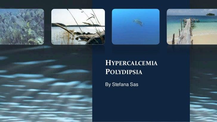 HypercalcemiaPolydipsia<br />By Stefana Sas<br />