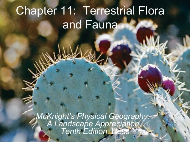 Chapter 11: Terrestrial Floraand FaunaMcKnight's Physical Geography:A Landscape Appreciation,Tenth Edition, Hess