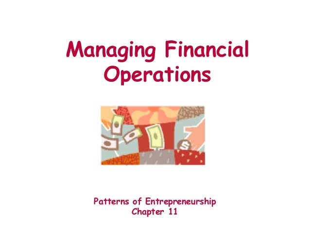 Managing Financial Operations Patterns of Entrepreneurship Chapter 11