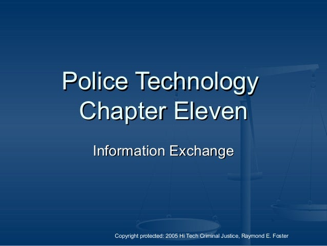Copyright protected: 2005 Hi Tech Criminal Justice, Raymond E. Foster Police TechnologyPolice Technology Chapter ElevenCha...