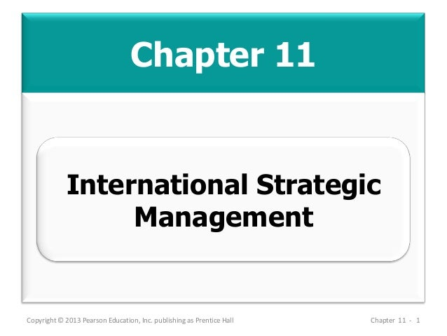 Chapter 11 Copyright © 2013 Pearson Education, Inc. publishing as Prentice Hall Chapter 11 - 1 International Strategic Man...