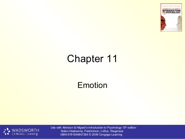 Chapter 11                     EmotionUse with Atkinson & Hilgard's Introduction to Psychology 15th edition        Nolen-H...