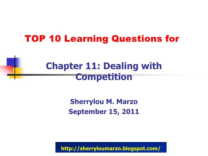 TOP 10 Learning Questions for   Chapter 11: Dealing with        Competition        Sherrylou M. Marzo        September 15,...