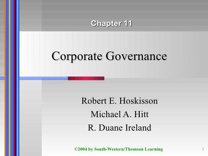 Corporate Governance Robert E. Hoskisson Michael A. Hitt R. Duane Ireland Chapter 11