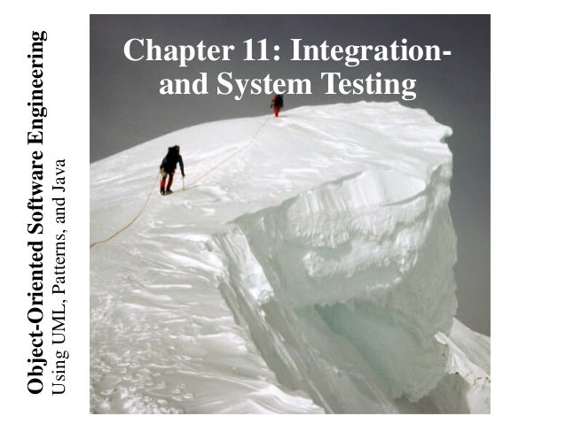 UsingUML,Patterns,andJava Object-OrientedSoftwareEngineering Chapter 11: Integration- and System Testing