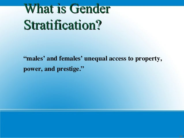 """What is GenderStratification?""""males' and females' unequal access to property,power, and prestige.""""                        ..."""