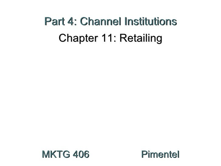 Part 4: Channel Institutions Chapter 11: Retailing MKTG 406  Pimentel