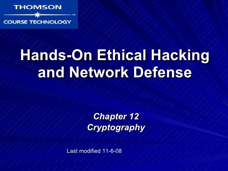 Hands-On Ethical Hacking and Network Defense Chapter 12 Cryptography Last modified 11-6-08