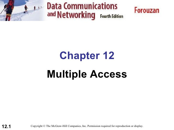 Chapter 12 Multiple Access Copyright © The McGraw-Hill Companies, Inc. Permission required for reproduction or display.