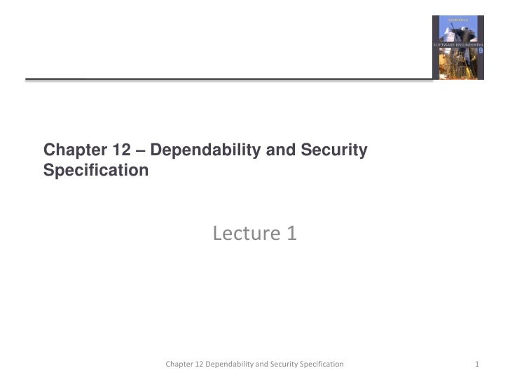 Chapter 12 – Dependability and Security Specification<br />Lecture 1<br />1<br />Chapter 12 Dependability and Security Spe...