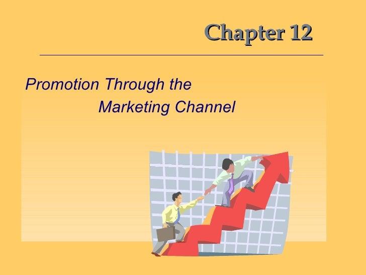 Chapter 12 <ul><li>Promotion Through the  </li></ul><ul><li>Marketing Channel </li></ul>