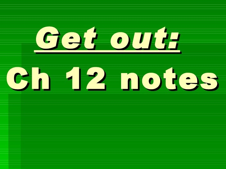 Get out:   Ch 12 notes  Ch. 12 Review