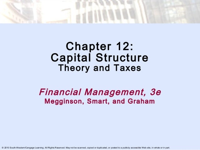 Chapter 12: Capital Structure Theory and Taxes  Financial Management, 3e Megginson, Smart, and Graham  © 2010 South-Wester...