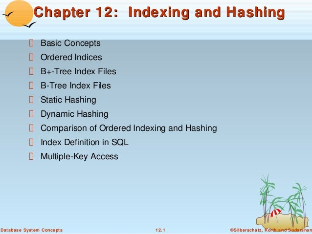 Chapter 12: Indexing and Hashing Basic Concepts Ordered Indices B+-Tree Index Files B-Tree Index Files Static Hashing Dyna...