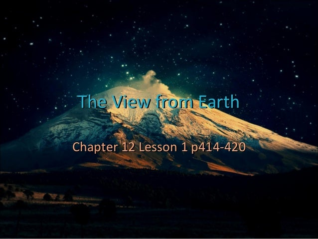 The View from EarthThe View from Earth Chapter 12 Lesson 1 p414-420Chapter 12 Lesson 1 p414-420