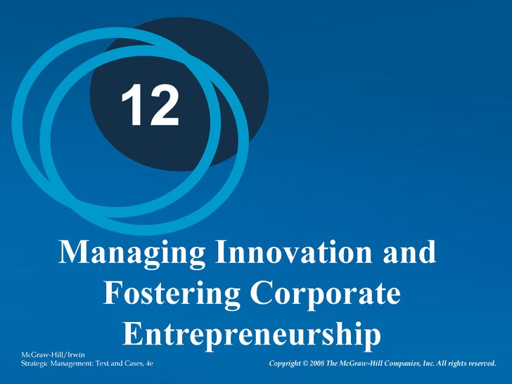 12           Managing Innovation and             Fostering Corporate              EntrepreneurshipMcGraw-Hill/IrwinStrateg...