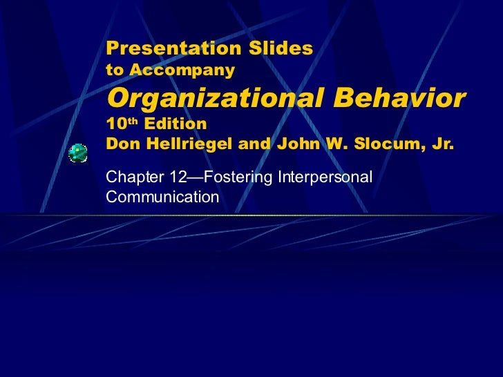 Presentation Slides to Accompany Organizational Behavior   10 th  Edition Don Hellriegel and John W. Slocum, Jr. Chapter 1...