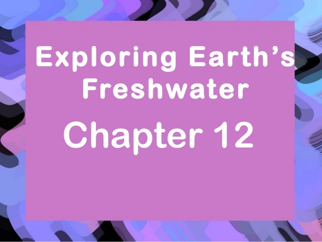 Exploring Earth's   Freshwater Chapter 12