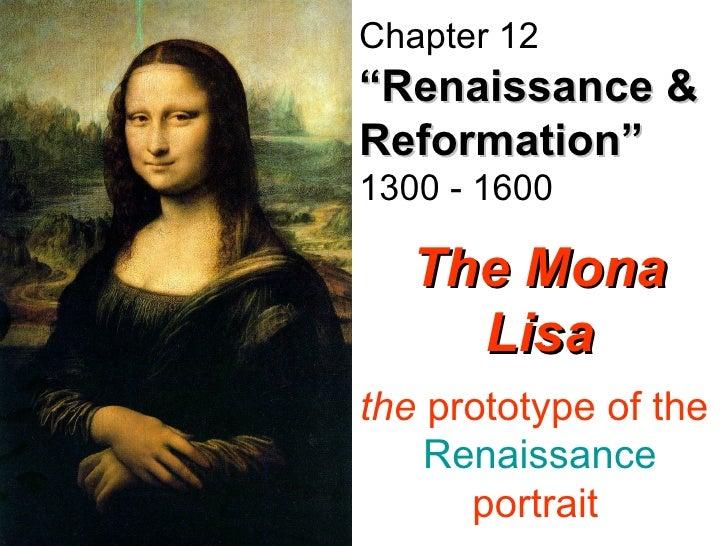 "The Mona Lisa the  prototype of the  Renaissance  portrait   Chapter 12   ""Renaissance & Reformation""   1300 - 1600"