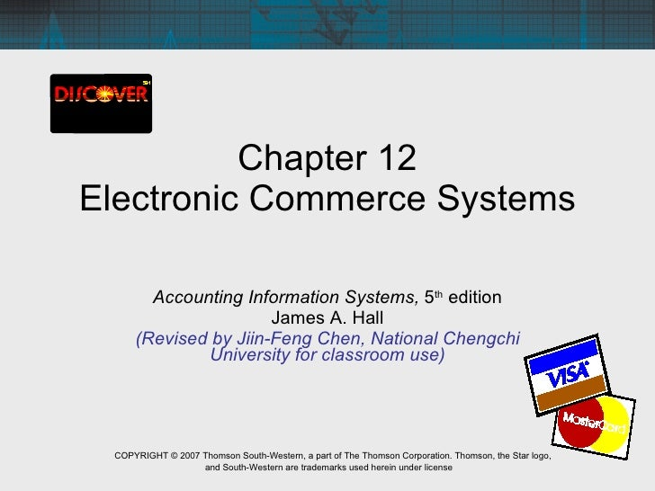 Chapter 12 Electronic Commerce Systems Accounting Information Systems,  5 th  edition James A. Hall (Revised by Jiin-Feng ...