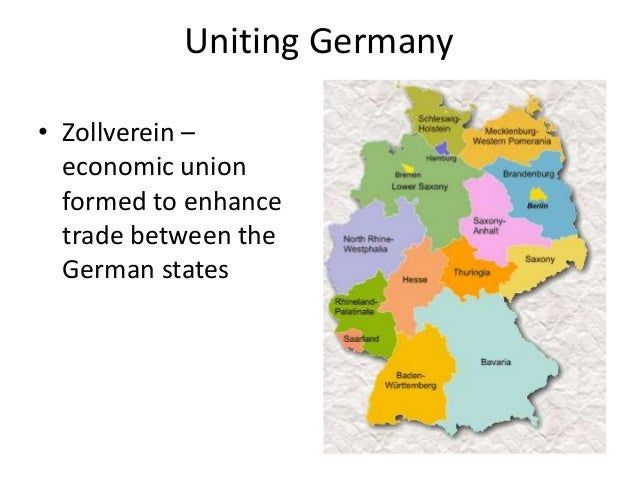 Uniting Germany • Zollverein – economic union formed to enhance trade between the German states