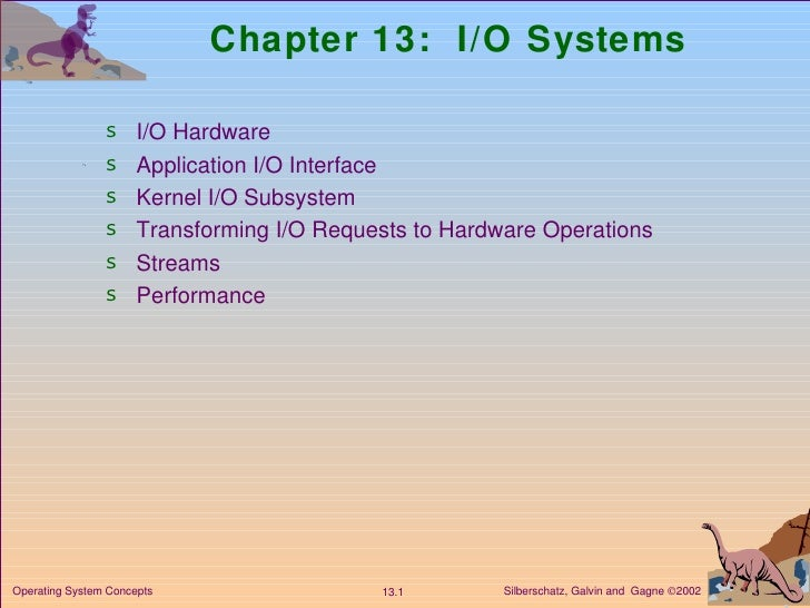 Chapter 13:  I/O Systems <ul><li>I/O Hardware </li></ul><ul><li>Application I/O Interface </li></ul><ul><li>Kernel I/O Sub...