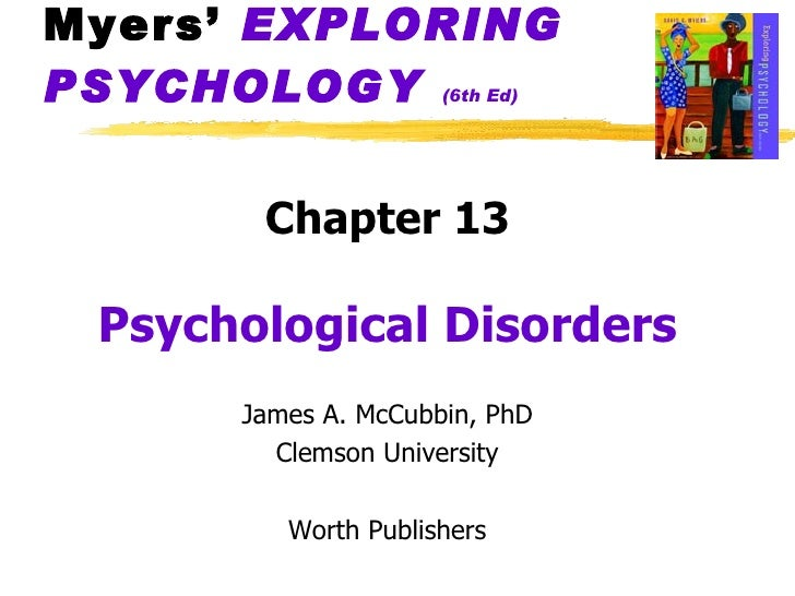 Myers'  EXPLORING   PSYCHOLOGY   (6th Ed) <ul><li>Chapter 13 </li></ul><ul><li>Psychological Disorders </li></ul><ul><li>J...