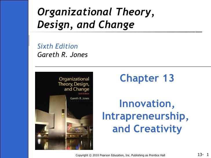 Organizational Theory, Design, and Change Sixth Edition Gareth R. Jones Chapter 13 Innovation, Intrapreneurship,  and Crea...