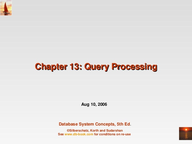 Chapter13:QueryProcessing                   Aug10,2006     DatabaseSystemConcepts,5thEd.          ©Silberschatz,...