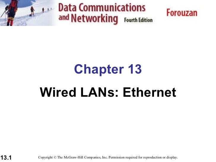 Chapter 13 Wired LANs: Ethernet Copyright © The McGraw-Hill Companies, Inc. Permission required for reproduction or display.
