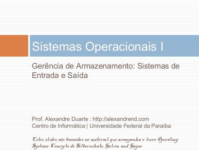 Sistemas Operacionais I Gerência de Armazenamento: Sistemas de Entrada e Saída Prof. Alexandre Duarte : http://alexandrend...