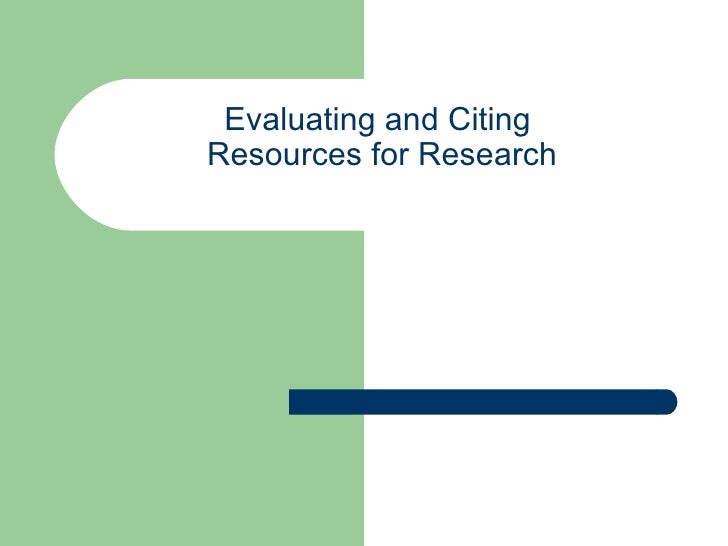 Evaluating and Citing  Resources for Research