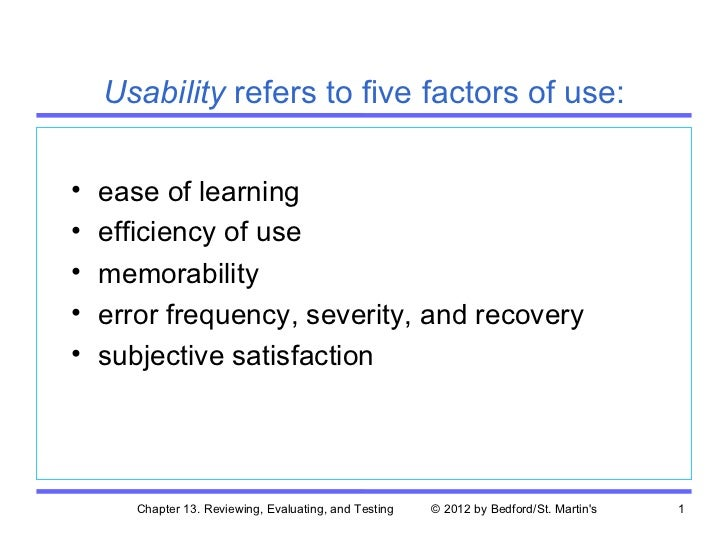 Usability refers to five factors of use:•   ease of learning•   efficiency of use•   memorability•   error frequency, seve...