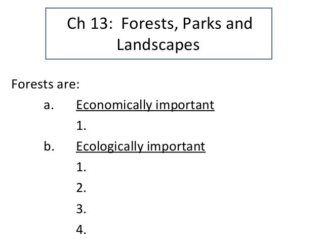 Ch 13: Forests, Parks and Landscapes Forests are: a. Economically important 1. b. Ecologically important 1. 2. 3. 4.