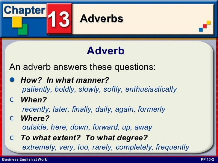 Adverb  PP 13-2 An adverb answers these questions:   <ul><li>How?  In what manner?   </li></ul>patiently, boldly, slowly, ...